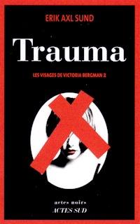 Erik Axl SUND : Les visages de Victoria Bergman - 2 - Trauma