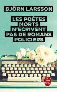 Björn LARSSON : Les poètes morts n'écrivent pas de romans policiers