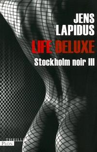 Jens LAPIDUS : Stockholm Noir - 3 - Life deluxe