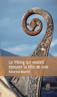 Le Viking qui voulait epouser la fille de soie - Katarina MAZETTI