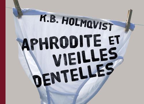 Karin Brunk HOLMQVIST : Aphrodite et vieilles dentelles