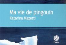 Katarina MAZETTI - Ma vie de pingouin