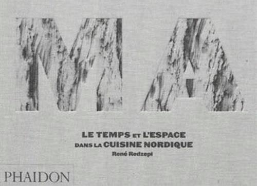 René REDZEPI : NOMA – Le temps et l'espace dans la cuisine nordique