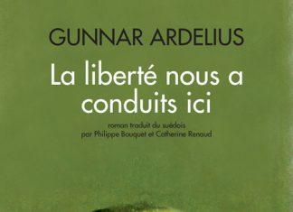 Gunnar ARDELIUS - La liberte nous a conduits ici