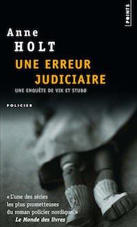 Anne HOLT : Une enquête de Vik et Stubo - Une erreur Judiciaire