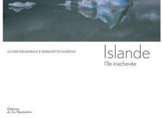 Olivier GRUNEWALD et Bernadette GILBERTAS - Islande ile inachevee -