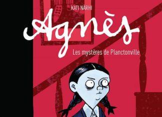 Kati NARHI - Agnes - Tome 1 - Les mysteres de Planctonville