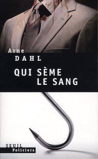 Arne DAHL - A-gruppen - 02 - Qui seme le sang