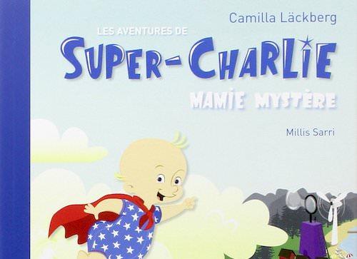 Camilla LACKBERG : Super-Charlie – Tome 3 – Mamie mystère