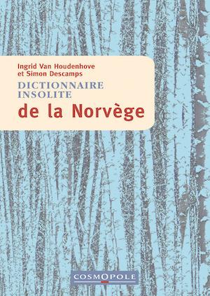 Ingrid Van HOUDENHOVE et Simon DESCAMPS - Dictionnaire insolite de la Norvege