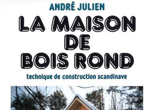 André JULIEN : La maison de bois rond – Technique de construction scandinave