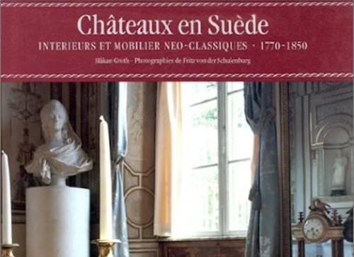 Hankan GROTH : Châteaux en Suède : Intérieurs et mobilier néoclassiques, 1770-1850
