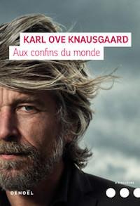 Karl Ove KNAUSGAARD - Aux confins du monde