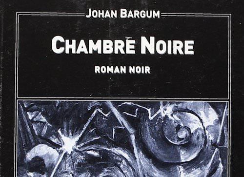 Johan BARGUM : Chambre noire