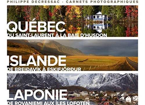 Philippe DECRESSAC : Terres authentiques – Québec, Islande, Laponie