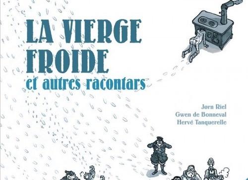 Jørn RIEL, Gwen de BONNEVAL et Hervé TANQUERELLE : 1 –  La vierge froide et autres racontars