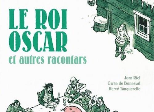 Jørn RIEL, Gwen de BONNEVAL et Hervé TANQUERELLE : 2 – Le roi Oscar et autres racontars