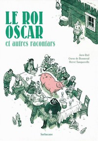 Jorn Riel, Gwen de BONNEVAL et Herve TANQUERELLE - 2 - Le roi Oscar et autres racontars