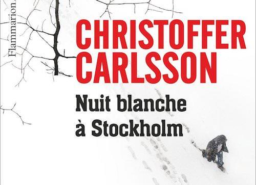 Christoffer CARLSSON : Nuit blanche à Stockholm