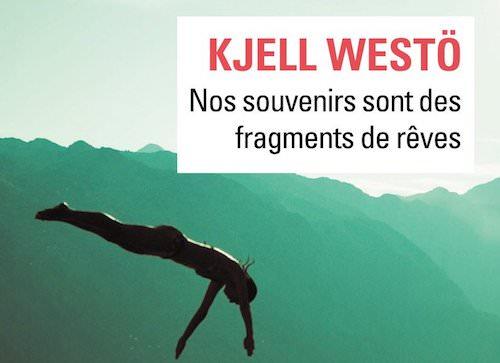 Kjell WESTÖ : Nos souvenirs sont des fragments de rêves