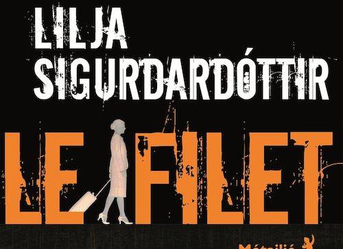 Lilja SIGURDARDOTTIR : Reykjavik noir – 02 – Le filet