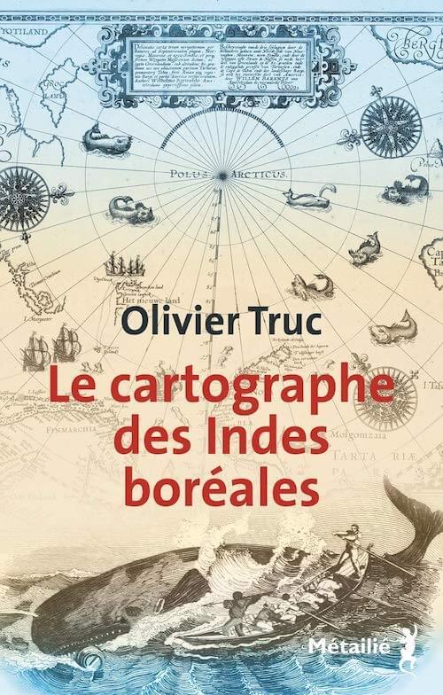 Olivier Truc - Le Cartographe des Indes Boreales