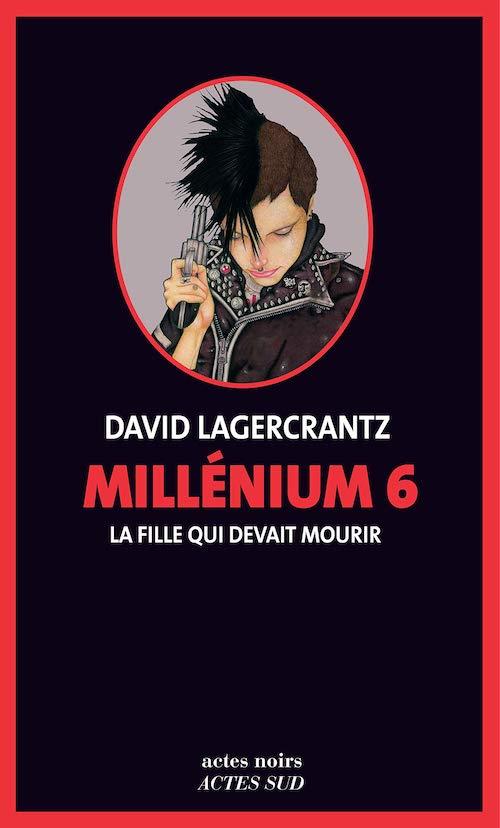 David LAGERCRANTZ - Millenium - Tome 6 - La fille qui devait mourir
