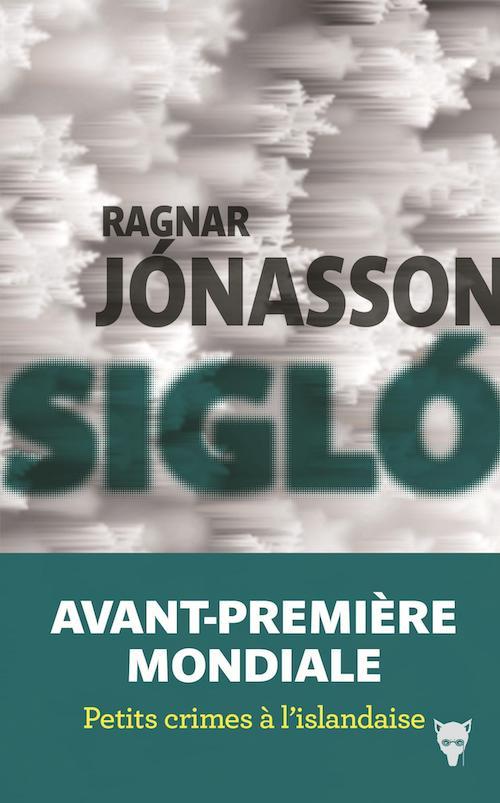 Ragnar JONASSON : Enquêtes de Siglufjördur - 06 - Sigló