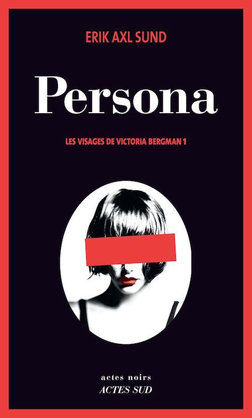 Erik Axl SUND - Les visages de Victoria Bergman - 01 - Persona