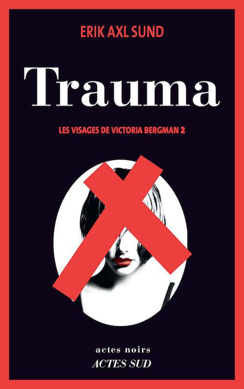 Erik Axl SUND : Les visages de Victoria Bergman - 02 - Trauma