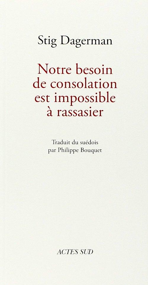 Stig DAGERMAN : Notre besoin de consolation est impossible à rassasier