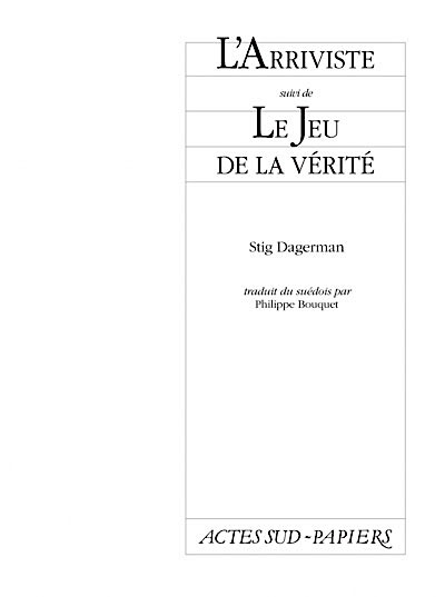 Stig DAGERMAN : L'arriviste - Le jeu de la vérité